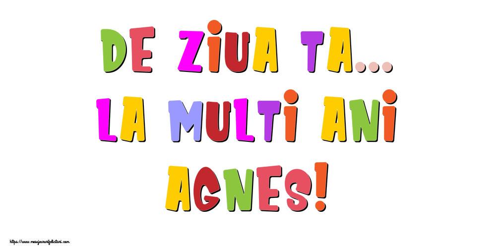 Felicitari de la multi ani - De ziua ta... La multi ani, Agnes!
