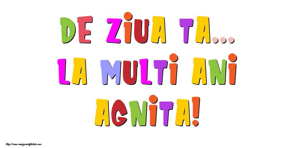 Felicitari de la multi ani - De ziua ta... La multi ani, Agnita!