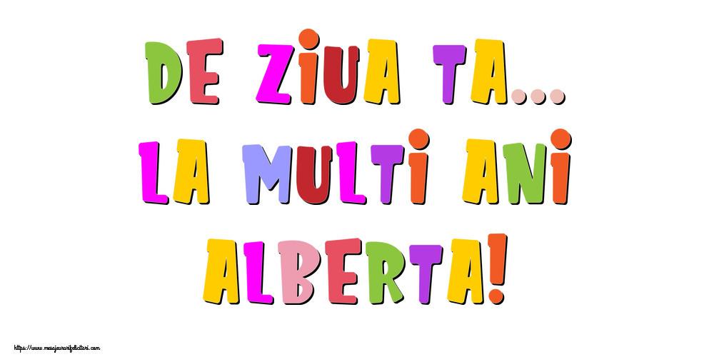 Felicitari de la multi ani - De ziua ta... La multi ani, Alberta!