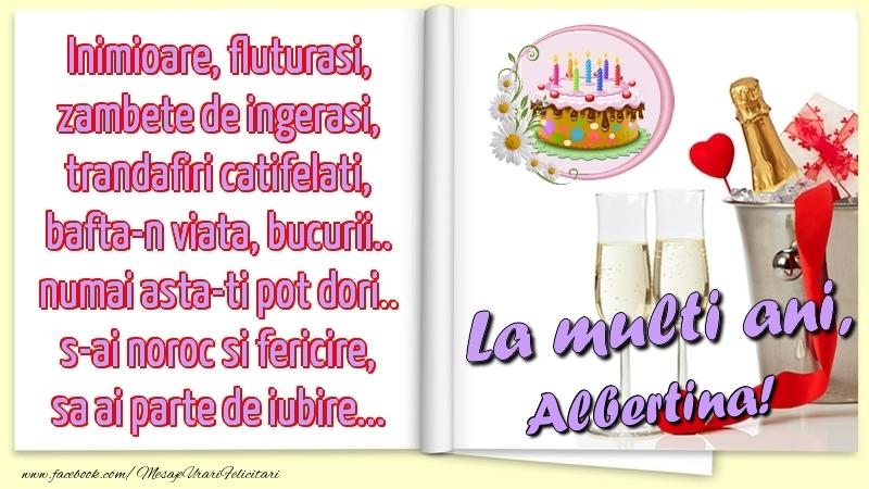 Felicitari de la multi ani - Inimioare, fluturasi, zambete de ingerasi, trandafiri catifelati, bafta-n viata, bucurii.. numai asta-ti pot dori.. s-ai noroc si fericire, sa ai parte de iubire...La multi ani, Albertina!