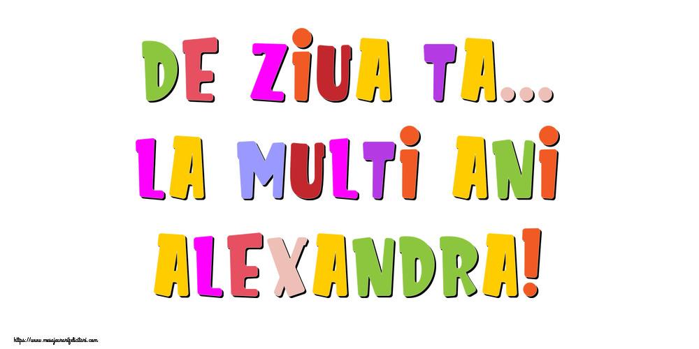 Felicitari de la multi ani - De ziua ta... La multi ani, Alexandra!