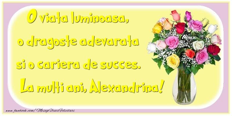 Felicitari de la multi ani - O viata luminoasa, o dragoste adevarata si o cariera de succes. Alexandrina