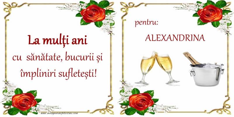 Felicitari de la multi ani - La multi ani cu sanatate, bucurii si impliniri sufletesti! pentru: Alexandrina