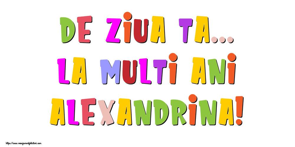 Felicitari de la multi ani - De ziua ta... La multi ani, Alexandrina!