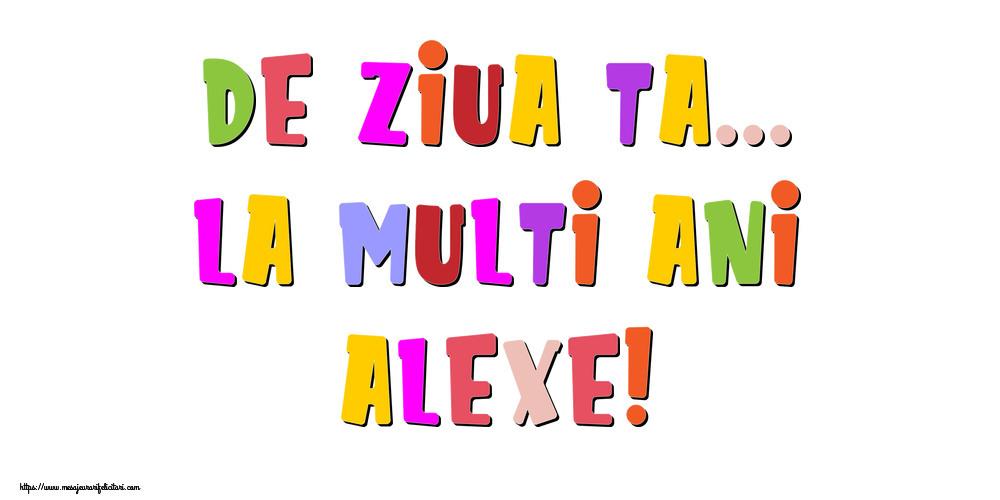 Felicitari de la multi ani - De ziua ta... La multi ani, Alexe!