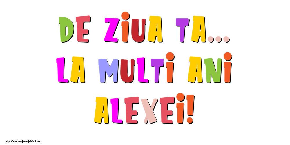 Felicitari de la multi ani - De ziua ta... La multi ani, Alexei!