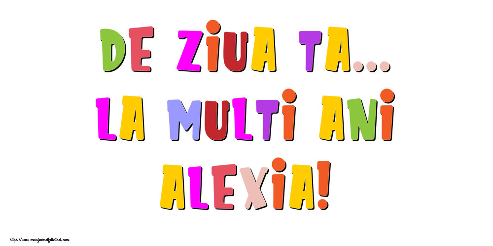 Felicitari de la multi ani - De ziua ta... La multi ani, Alexia!