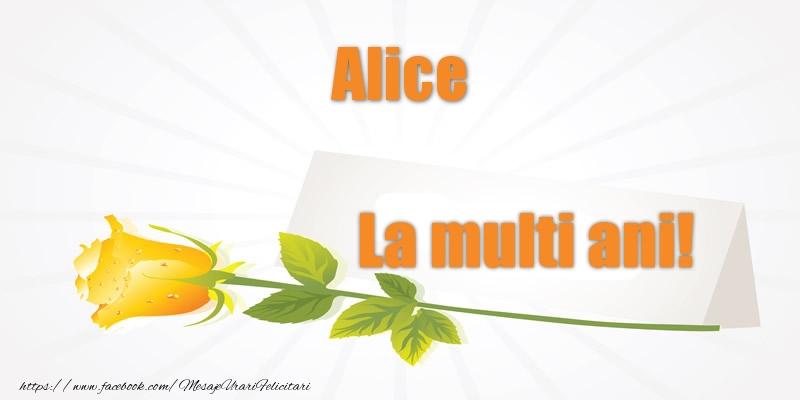Felicitari de la multi ani - Pentru Alice La multi ani!