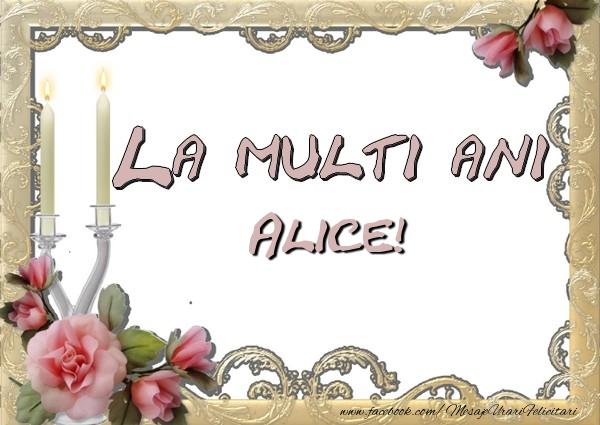 Felicitari de la multi ani - La multi ani Alice