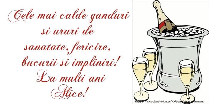 Felicitari de la multi ani - Cele mai calde ganduri si urari de sanatate, fericire, bucurii si impliniri! La multi ani Alice!