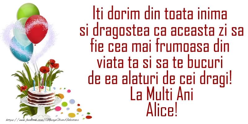 Felicitari de la multi ani - Iti dorim din toata inima si dragostea ca aceasta zi sa fie cea mai frumoasa din viata ta ... La Multi Ani Alice!