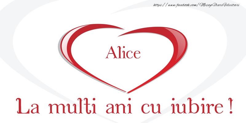 Felicitari de la multi ani - Alice La multi ani cu iubire!