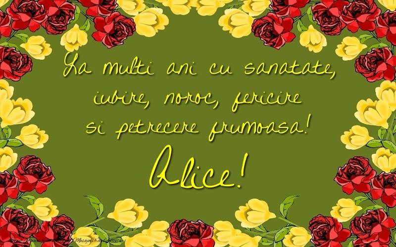 Felicitari de la multi ani - La multi ani cu sanatate, iubire, noroc, fericire si petrecere frumoasa! Alice