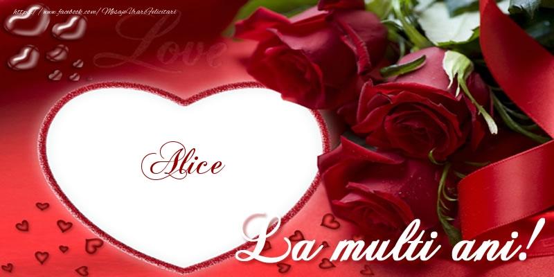 Felicitari de la multi ani - Alice La multi ani cu dragoste!