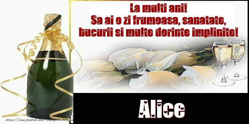 Felicitari de la multi ani - Alice La multi ani! Sa ai o zi frumoasa, sanatate, bucurii si multe dorinte implinite!