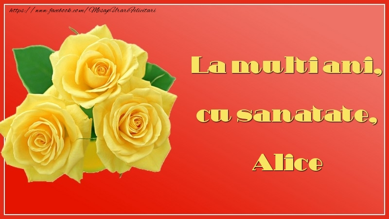 Felicitari de la multi ani - La multi ani, cu sanatate, Alice