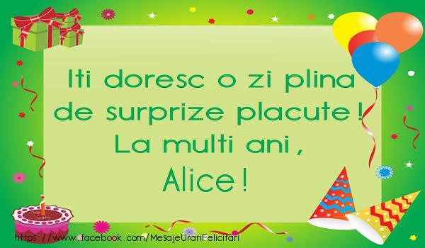 Felicitari de la multi ani - Iti doresc o zi plina de surprize placute! La multi ani, Alice!
