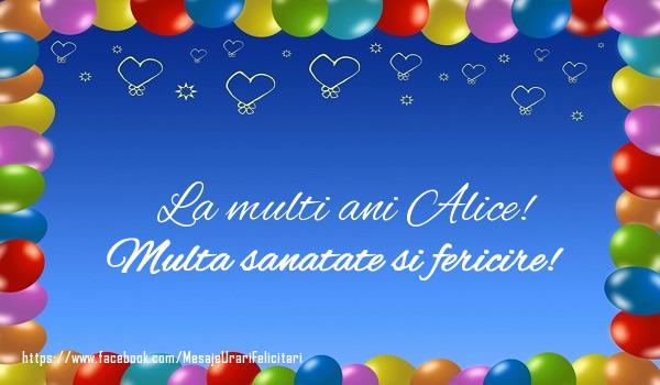 Felicitari de la multi ani - La multi ani Alice! Multa sanatate si fericire!