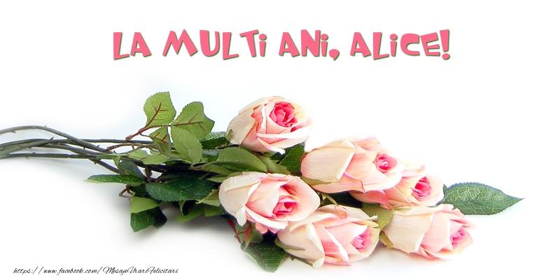 Felicitari de la multi ani - Trandafiri: La multi ani, Alice!