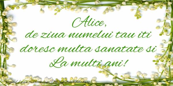 Felicitari de la multi ani - Alice de ziua numelui tau iti doresc multa sanatate si La multi ani!