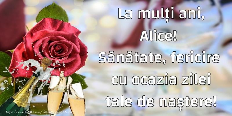 Felicitari de la multi ani - La mulți ani, Alice! Sănătate, fericire  cu ocazia zilei tale de naștere!