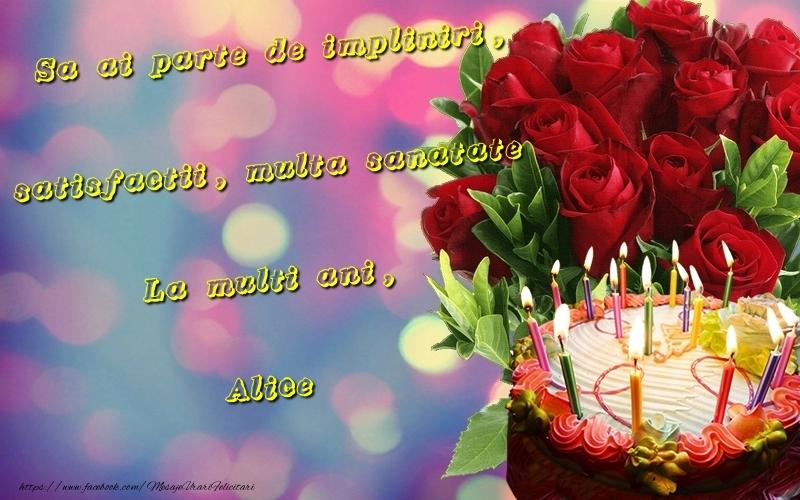 Felicitari de la multi ani - Sa ai parte de impliniri, satisfactii, multa sanatate La multi ani, Alice