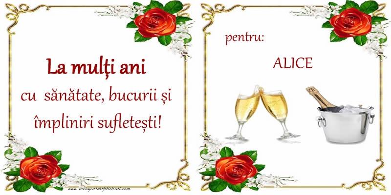 Felicitari de la multi ani - La multi ani cu sanatate, bucurii si impliniri sufletesti! pentru: Alice