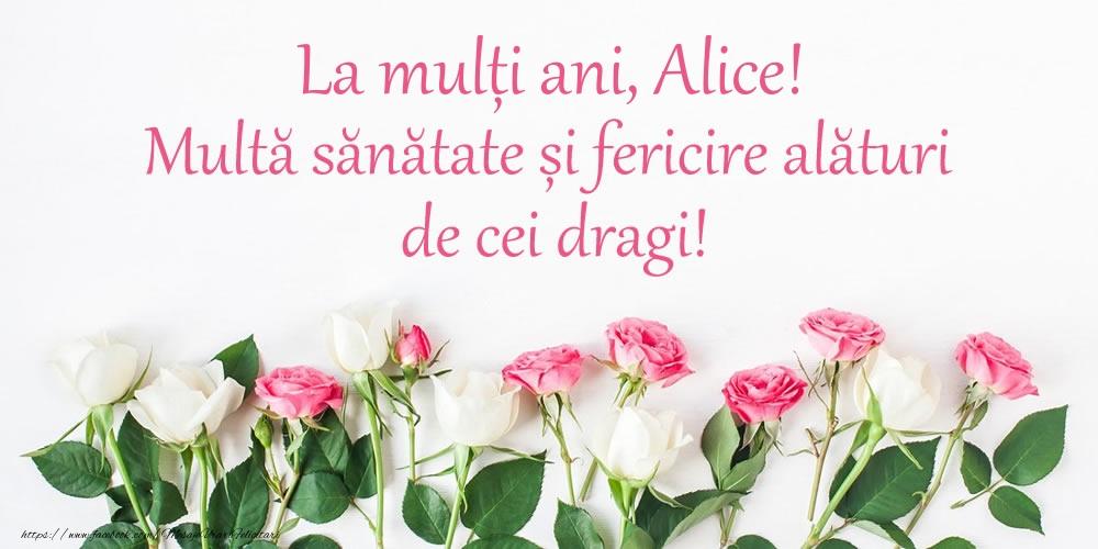 Felicitari de la multi ani - La mulți ani, Alice! Multă sănătate și fericire...
