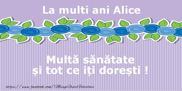 Felicitari de la multi ani - La multi ani Alice Multa sanatate si tot ce iti doresti !