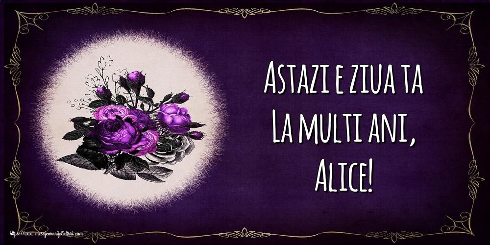 Felicitari de la multi ani - Astazi e ziua ta La multi ani, Alice!