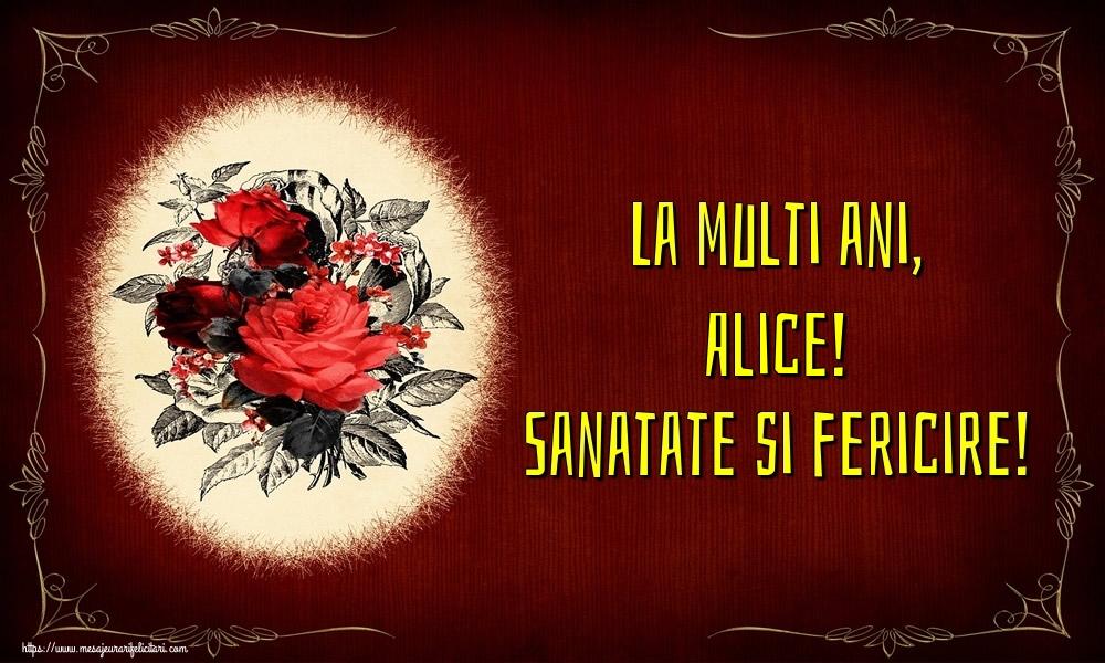 Felicitari de la multi ani - La multi ani, Alice! Sanatate si fericire!
