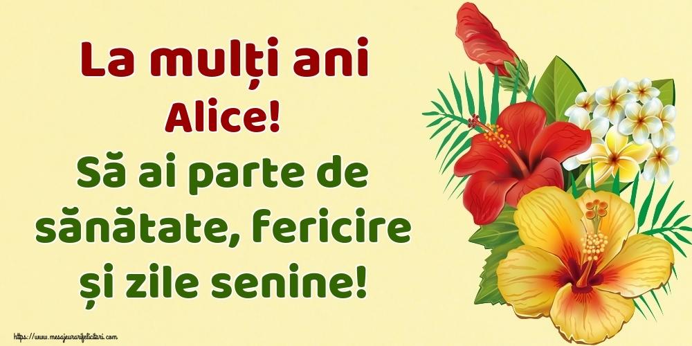 Felicitari de la multi ani - La mulți ani Alice! Să ai parte de sănătate, fericire și zile senine!