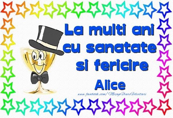 Felicitari de la multi ani - La multi ani cu sanatate si fericire Alice