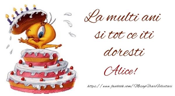 Felicitari de la multi ani - La multi ani si tot ce iti doresti Alice!