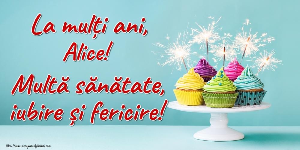 Felicitari de la multi ani - La mulți ani, Alice! Multă sănătate, iubire și fericire!