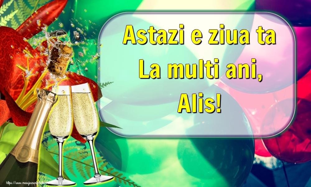 Felicitari de la multi ani - Astazi e ziua ta La multi ani, Alis!