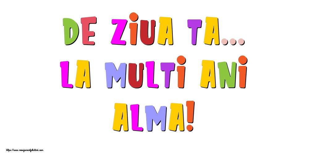 Felicitari de la multi ani - De ziua ta... La multi ani, Alma!