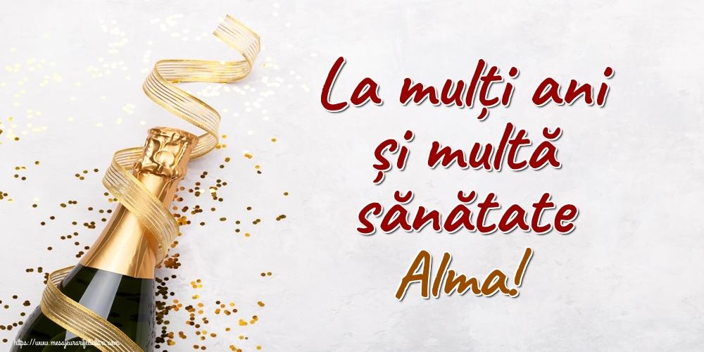 Felicitari de la multi ani - La mulți ani și multă sănătate Alma!