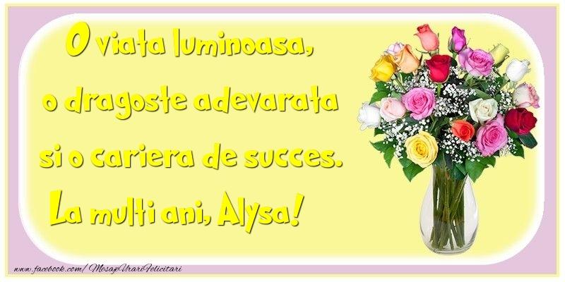 Felicitari de la multi ani - O viata luminoasa, o dragoste adevarata si o cariera de succes. Alysa