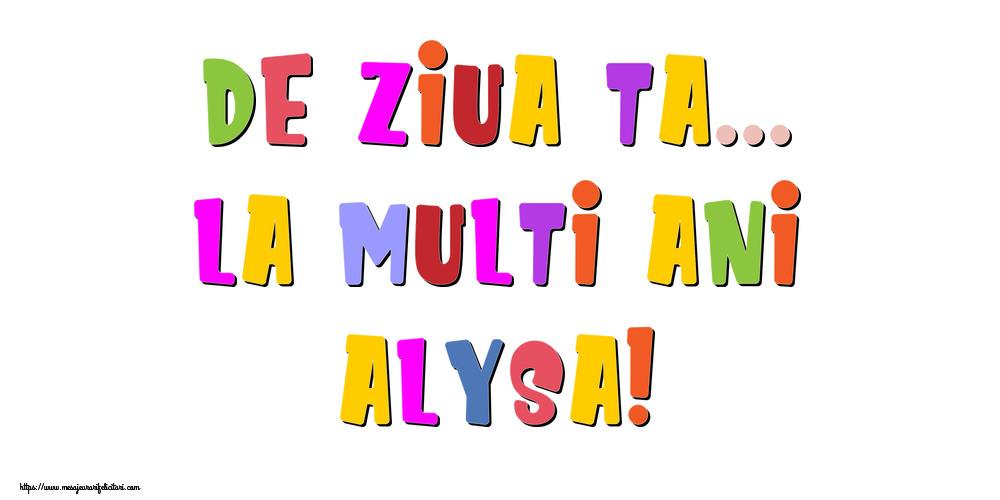 Felicitari de la multi ani - De ziua ta... La multi ani, Alysa!