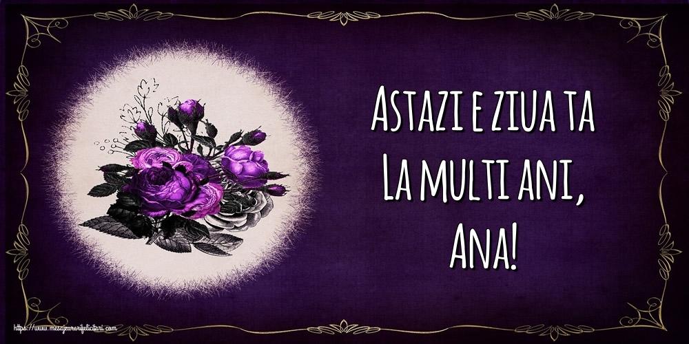 Felicitari de la multi ani - Astazi e ziua ta La multi ani, Ana!