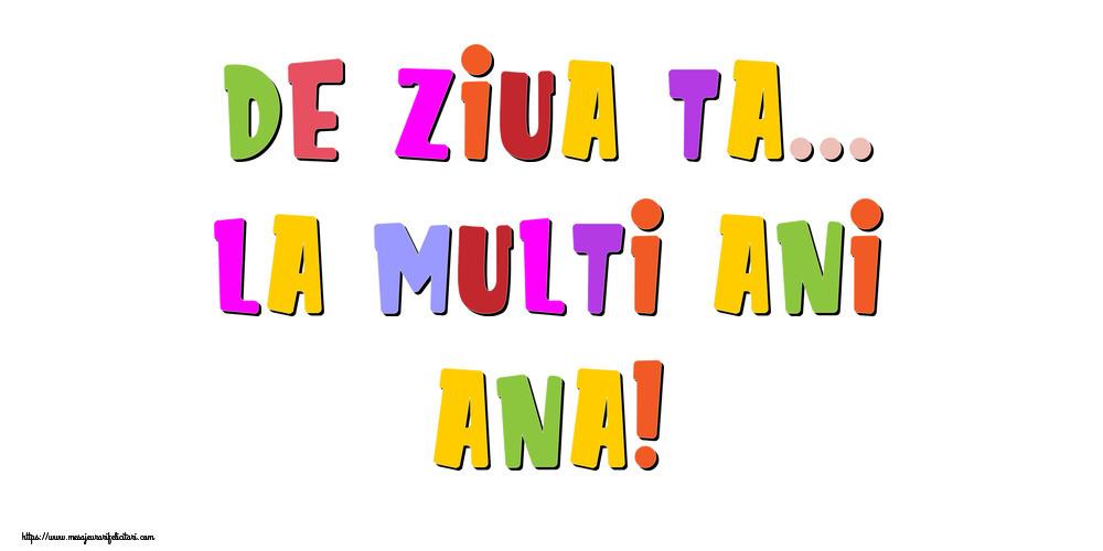 Felicitari de la multi ani - De ziua ta... La multi ani, Ana!