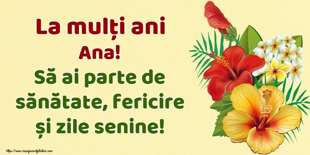 Felicitari de la multi ani - La mulți ani Ana! Să ai parte de sănătate, fericire și zile senine!