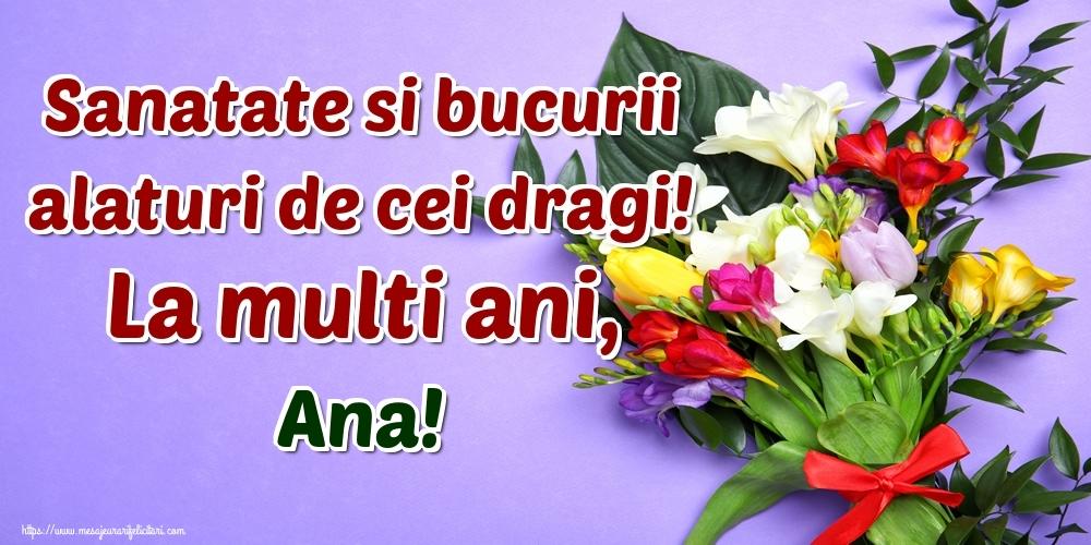Felicitari de la multi ani - Sanatate si bucurii alaturi de cei dragi! La multi ani, Ana!