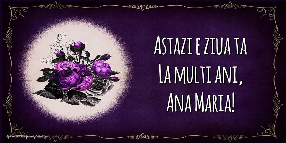 Felicitari de la multi ani - Astazi e ziua ta La multi ani, Ana Maria!