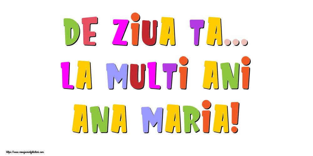 Felicitari de la multi ani - De ziua ta... La multi ani, Ana Maria!