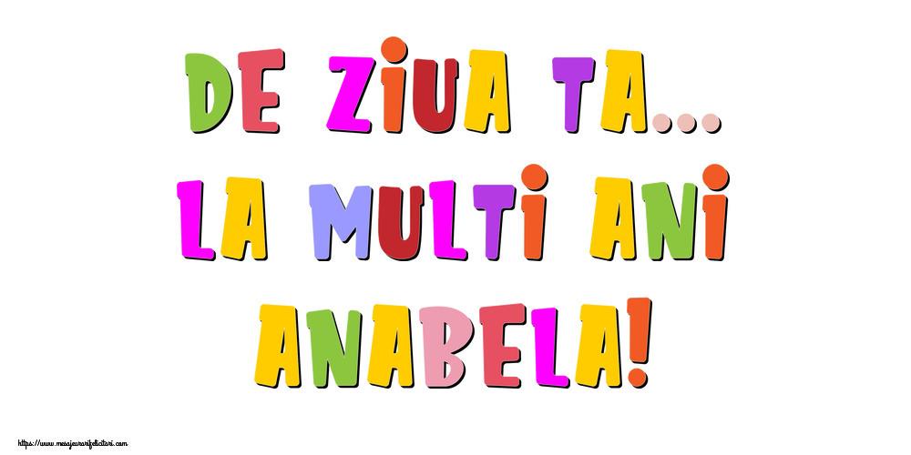 Felicitari de la multi ani - De ziua ta... La multi ani, Anabela!