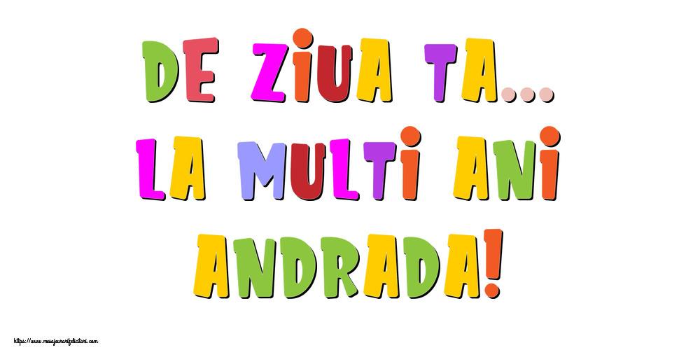 Felicitari de la multi ani - De ziua ta... La multi ani, Andrada!
