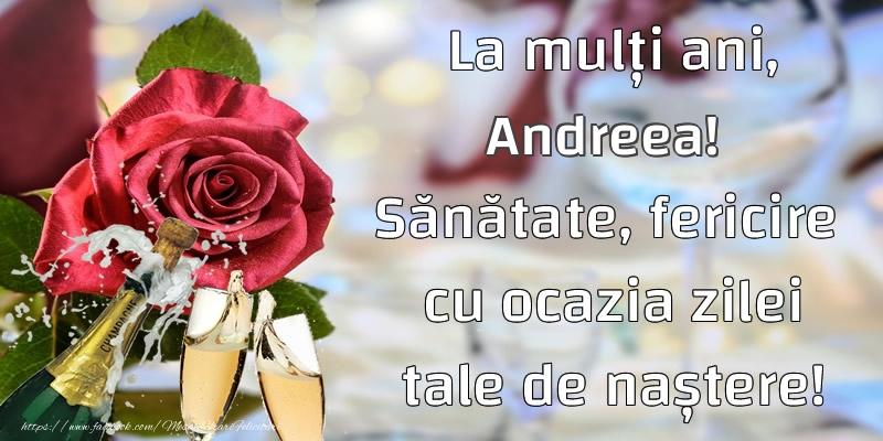 Felicitari de la multi ani - La mulți ani, Andreea! Sănătate, fericire  cu ocazia zilei tale de naștere!
