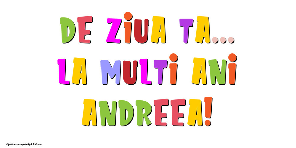 Felicitari de la multi ani - De ziua ta... La multi ani, Andreea!